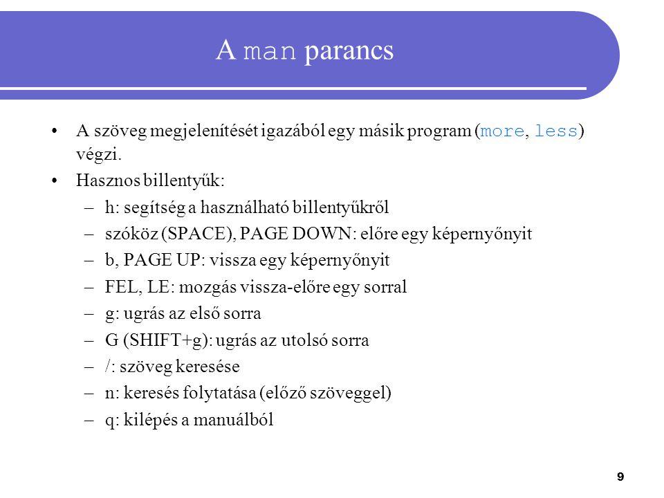 9 A man parancs A szöveg megjelenítését igazából egy másik program ( more, less ) végzi. Hasznos billentyűk: –h: segítség a használható billentyűkről
