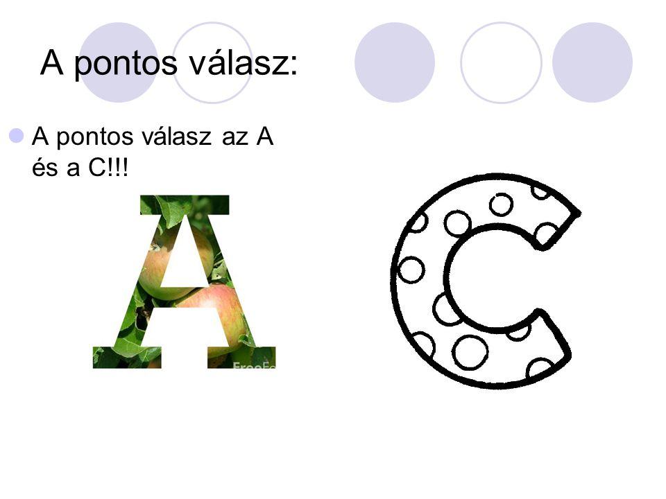 A pontos válasz: A pontos válasz az A és a C!!!