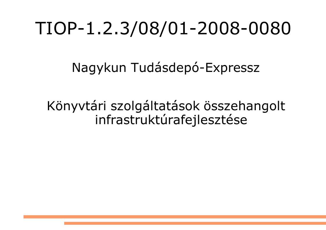 TIOP-1.2.3/08/01-2008-0080 Nagykun Tudásdepó-Expressz Könyvtári szolgáltatások összehangolt infrastruktúrafejlesztése