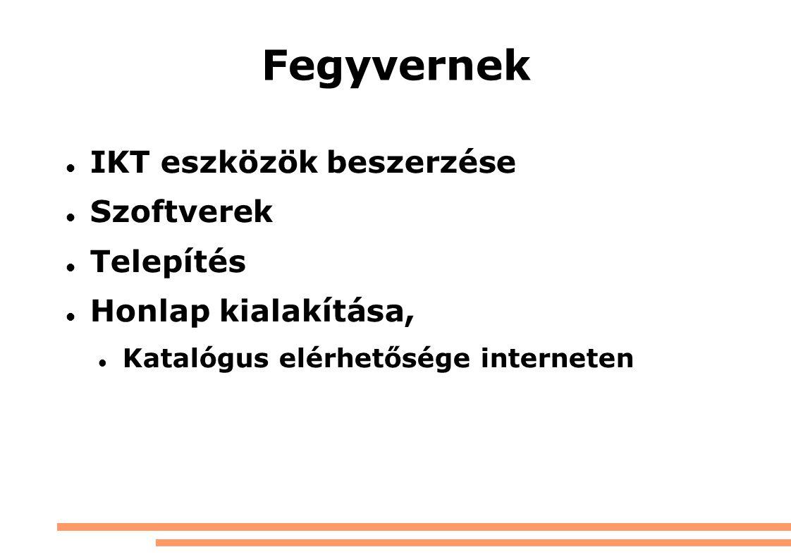 Fegyvernek IKT eszközök beszerzése Szoftverek Telepítés Honlap kialakítása, Katalógus elérhetősége interneten