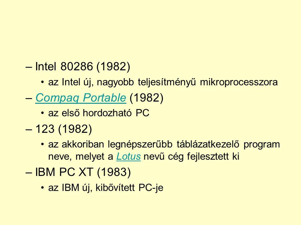 –Intel 80286 (1982) az Intel új, nagyobb teljesítményű mikroprocesszora –Compaq Portable (1982)Compaq Portable az első hordozható PC –123 (1982) az ak
