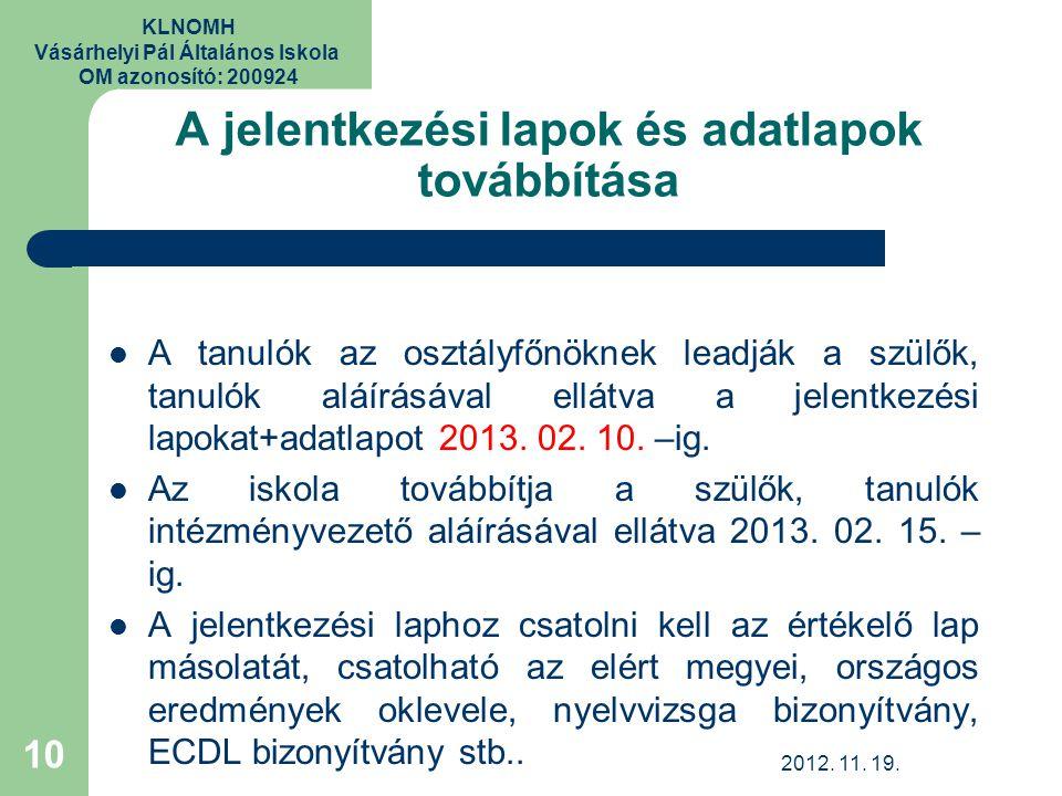 KLNOMH Vásárhelyi Pál Általános Iskola OM azonosító: 200924 A jelentkezési lapok és adatlapok továbbítása A tanulók az osztályfőnöknek leadják a szülő