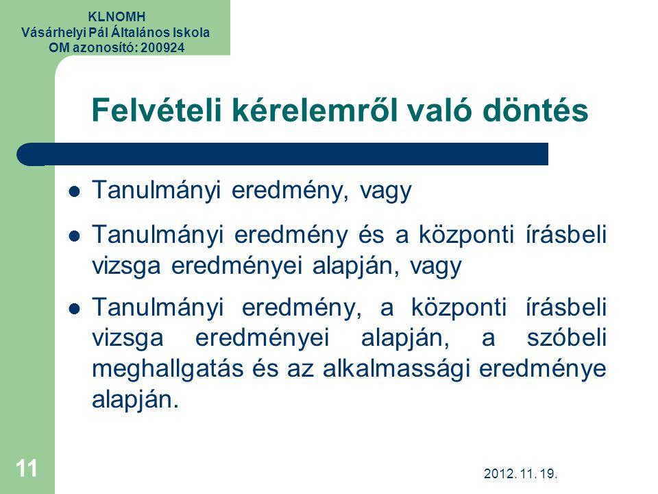 KLNOMH Vásárhelyi Pál Általános Iskola OM azonosító: 200924 Felvételi kérelemről való döntés Tanulmányi eredmény, vagy Tanulmányi eredmény és a közpon