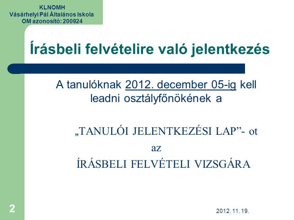 KLNOMH Vásárhelyi Pál Általános Iskola OM azonosító: 200924 Írásbeli felvételire való jelentkezés A tanulóknak 2012. december 05-ig kell leadni osztál