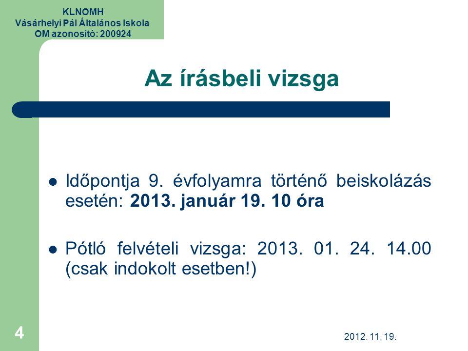 KLNOMH Vásárhelyi Pál Általános Iskola OM azonosító: 200924 Az írásbeli vizsga Időpontja 9. évfolyamra történő beiskolázás esetén: 2013. január 19. 10