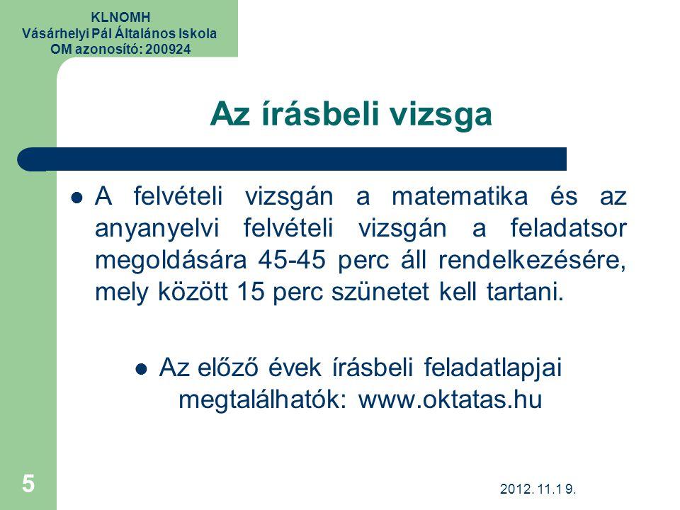 KLNOMH Vásárhelyi Pál Általános Iskola OM azonosító: 200924 Az írásbeli vizsga A felvételi vizsgán a matematika és az anyanyelvi felvételi vizsgán a f