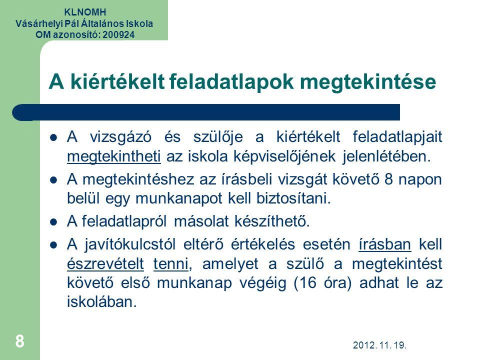 KLNOMH Vásárhelyi Pál Általános Iskola OM azonosító: 200924 A kiértékelt feladatlapok megtekintése A vizsgázó és szülője a kiértékelt feladatlapjait megtekintheti az iskola képviselőjének jelenlétében.