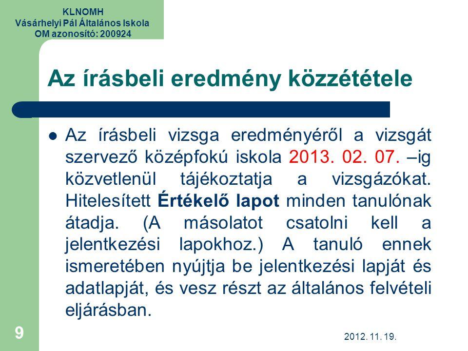 KLNOMH Vásárhelyi Pál Általános Iskola OM azonosító: 200924 Az írásbeli eredmény közzététele Az írásbeli vizsga eredményéről a vizsgát szervező középfokú iskola 2013.