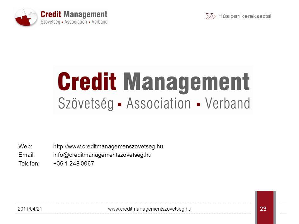 Húsipari kerekasztal Web: http://www.creditmanagemenszovetseg.hu Email: info@creditmanagementszovetseg.hu Telefon: +36 1 248 0067 2011/04/21www.credit