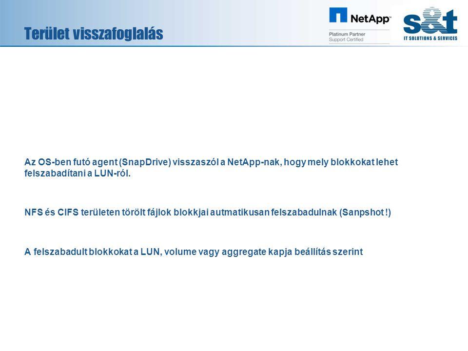 Terület visszafoglalás Az OS-ben futó agent (SnapDrive) visszaszól a NetApp-nak, hogy mely blokkokat lehet felszabadítani a LUN-ról. NFS és CIFS terül