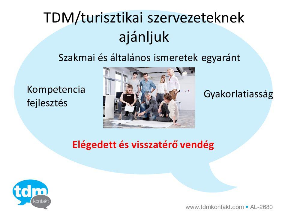 TDM/turisztikai szervezeteknek ajánljuk Szakmai és általános ismeretek egyaránt Kompetencia fejlesztés Gyakorlatiasság Elégedett és visszatérő vendég
