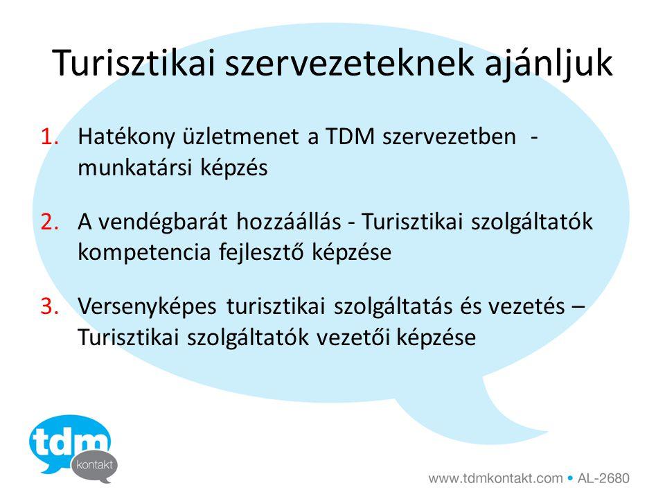 Turisztikai szervezeteknek ajánljuk 1.Hatékony üzletmenet a TDM szervezetben - munkatársi képzés 2.A vendégbarát hozzáállás - Turisztikai szolgáltatók kompetencia fejlesztő képzése 3.Versenyképes turisztikai szolgáltatás és vezetés – Turisztikai szolgáltatók vezetői képzése