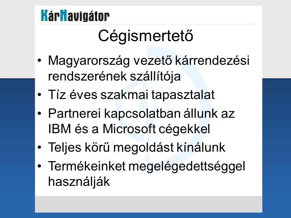 Cégismertető Magyarország vezető kárrendezési rendszerének szállítója Tíz éves szakmai tapasztalat Partnerei kapcsolatban állunk az IBM és a Microsoft cégekkel Teljes körű megoldást kínálunk Termékeinket megelégedettséggel használják