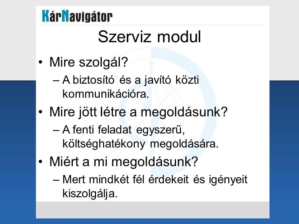 Szerviz modul Mire szolgál. –A biztosító és a javító közti kommunikációra.