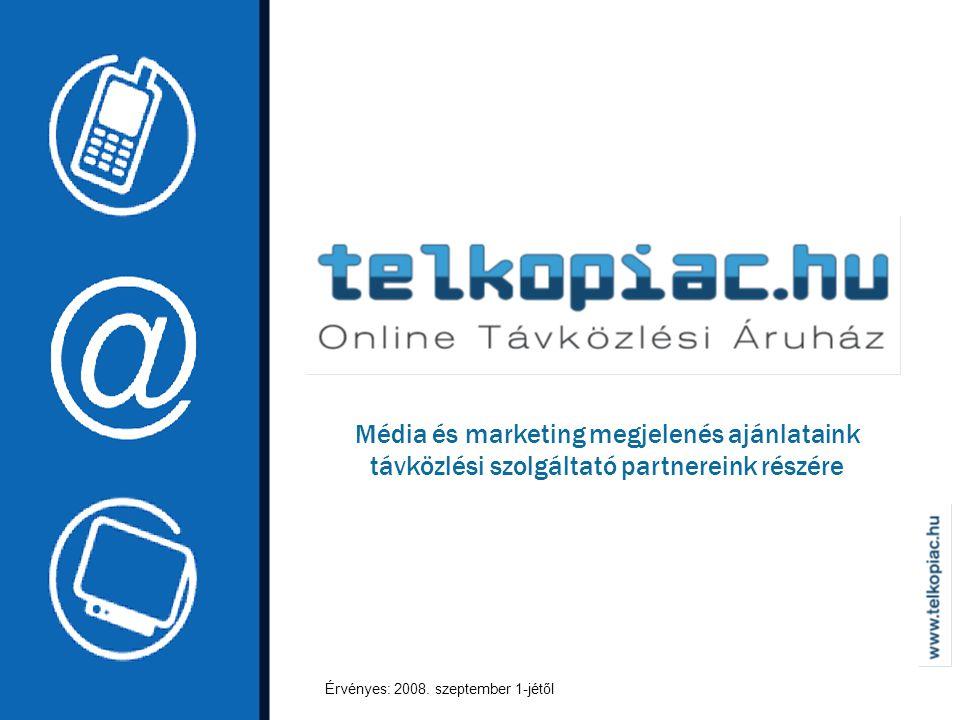 Média és marketing megjelenés ajánlataink távközlési szolgáltató partnereink részére Érvényes: 2008.