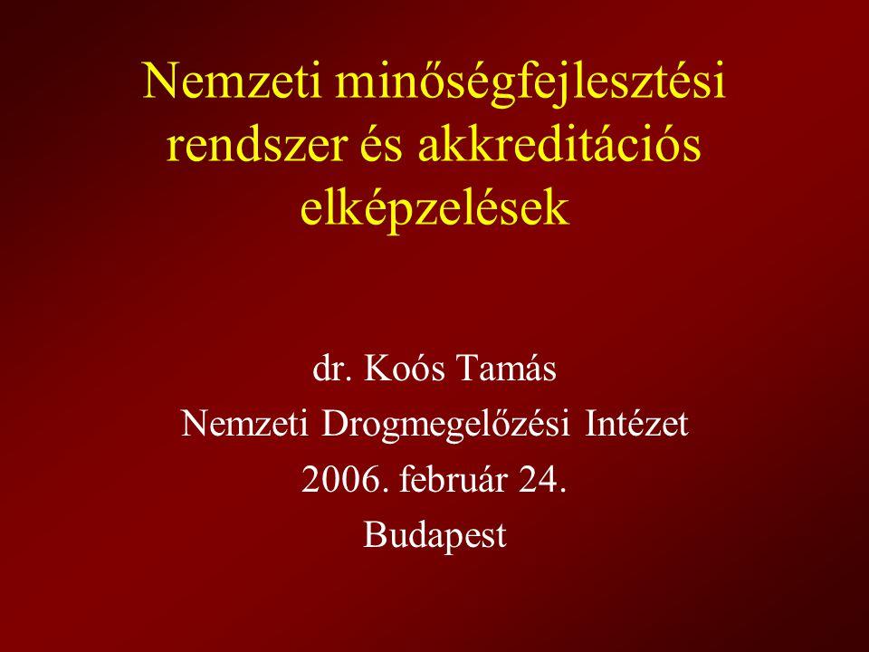 Nemzeti minőségfejlesztési rendszer és akkreditációs elképzelések dr. Koós Tamás Nemzeti Drogmegelőzési Intézet 2006. február 24. Budapest