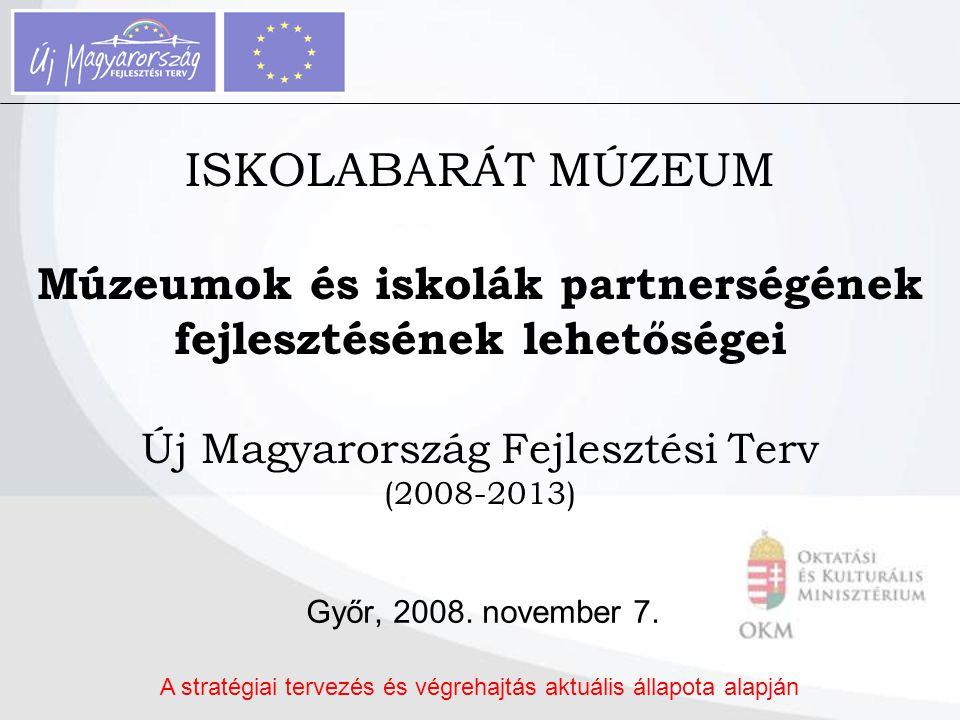 ISKOLABARÁT MÚZEUM Múzeumok és iskolák partnerségének fejlesztésének lehetőségei Új Magyarország Fejlesztési Terv (2008-2013) Győr, 2008. november 7.