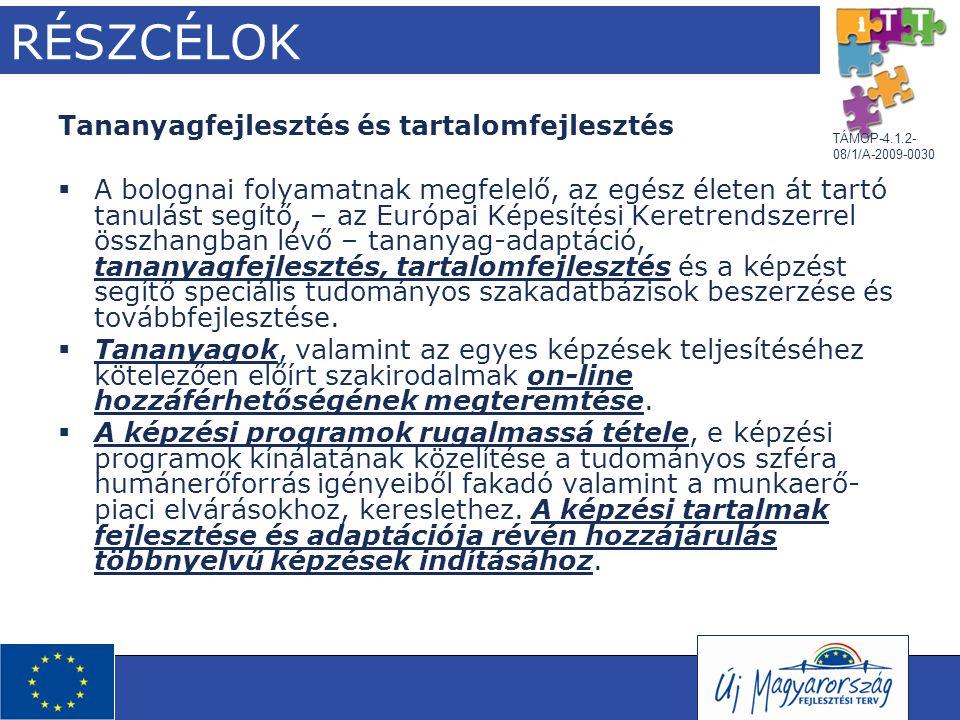 TÁMOP-4.1.2- 08/1/A-2009-0030 RÉSZCÉLOK Tananyagfejlesztés és tartalomfejlesztés  A bolognai folyamatnak megfelelő, az egész életen át tartó tanulást