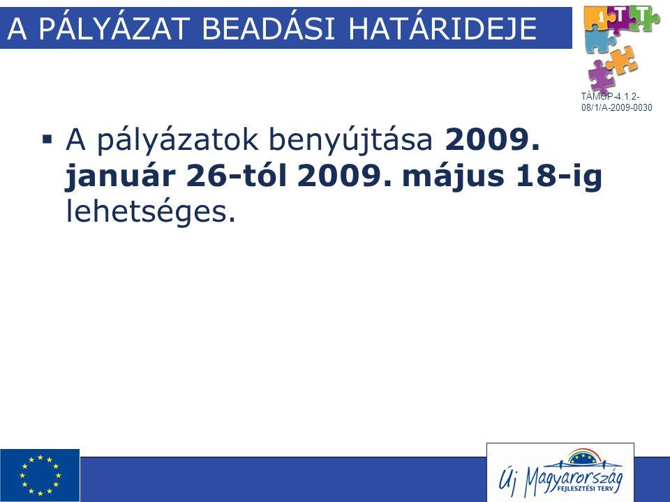 TÁMOP-4.1.2- 08/1/A-2009-0030 A PÁLYÁZAT BEADÁSI HATÁRIDEJE  A pályázatok benyújtása 2009. január 26-tól 2009. május 18-ig lehetséges.