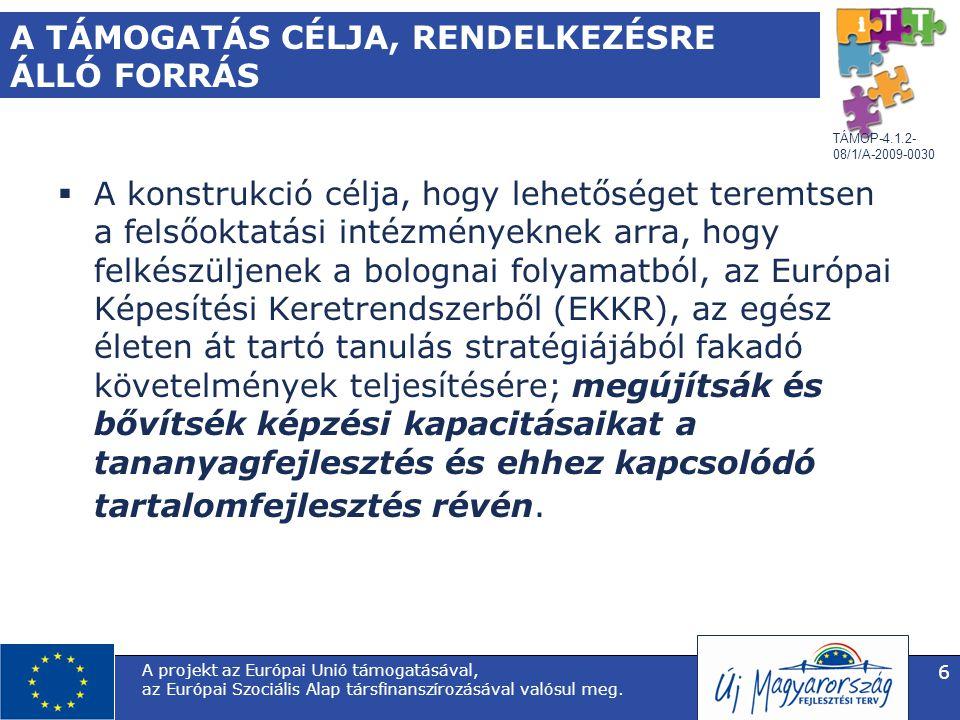 TÁMOP-4.1.2- 08/1/A-2009-0030 A projekt az Európai Unió támogatásával, az Európai Szociális Alap társfinanszírozásával valósul meg. 6 A TÁMOGATÁS CÉLJ