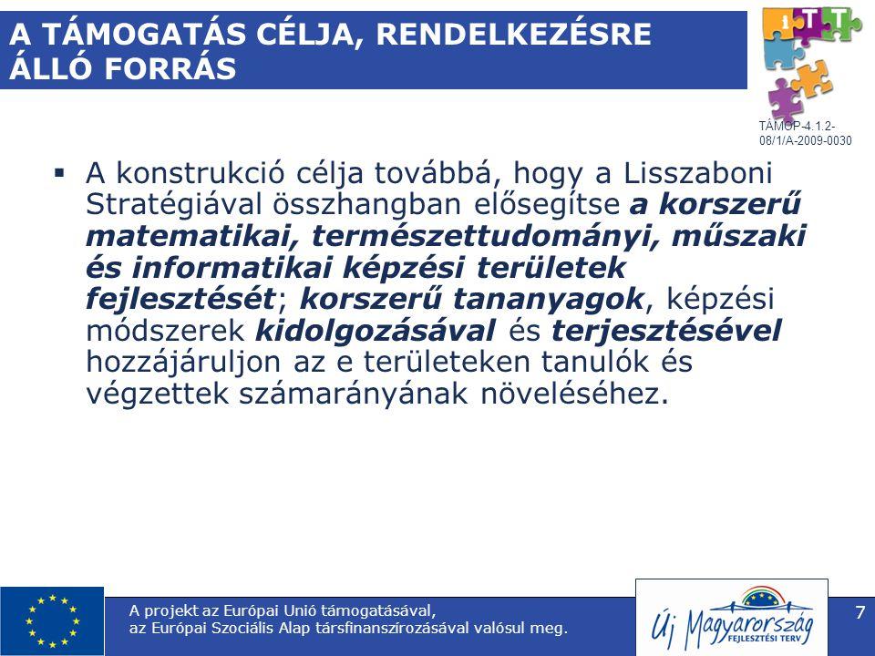 TÁMOP-4.1.2- 08/1/A-2009-0030 A projekt az Európai Unió támogatásával, az Európai Szociális Alap társfinanszírozásával valósul meg. 7 A TÁMOGATÁS CÉLJ