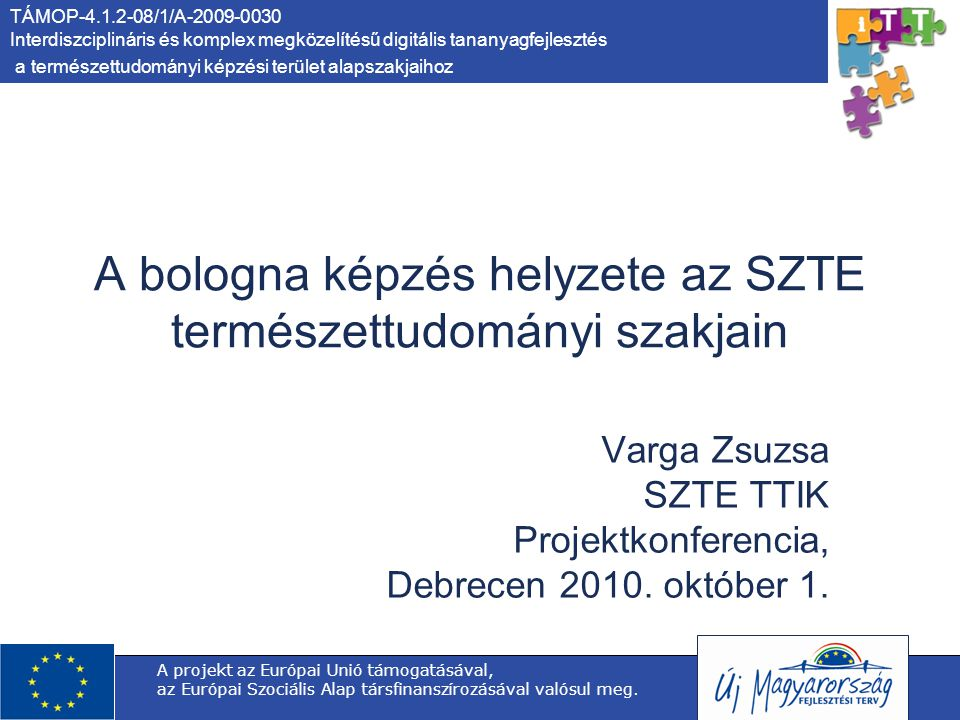 TÁMOP-4.1.2-08/1/A-2009-0030 Interdiszciplináris és komplex megközelítésű digitális tananyagfejlesztés a természettudományi képzési terület alapszakjaihoz A projekt az Európai Unió támogatásával, az Európai Szociális Alap társfinanszírozásával valósul meg.