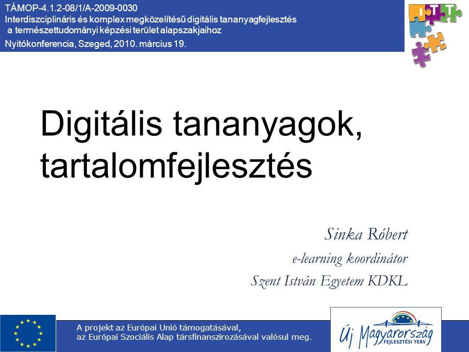 TÁMOP-4.1.2-08/1/A-2009-0030 Interdiszciplináris és komplex megközelítésű digitális tananyagfejlesztés a természettudományi képzési terület alapszakjaihoz Nyitókonferencia, Szeged, 2010.