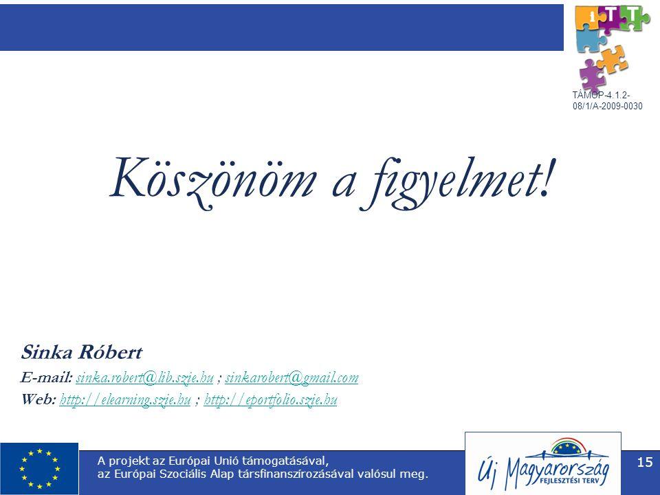 TÁMOP-4.1.2- 08/1/A-2009-0030 A projekt az Európai Unió támogatásával, az Európai Szociális Alap társfinanszírozásával valósul meg. 15 Köszönöm a figy
