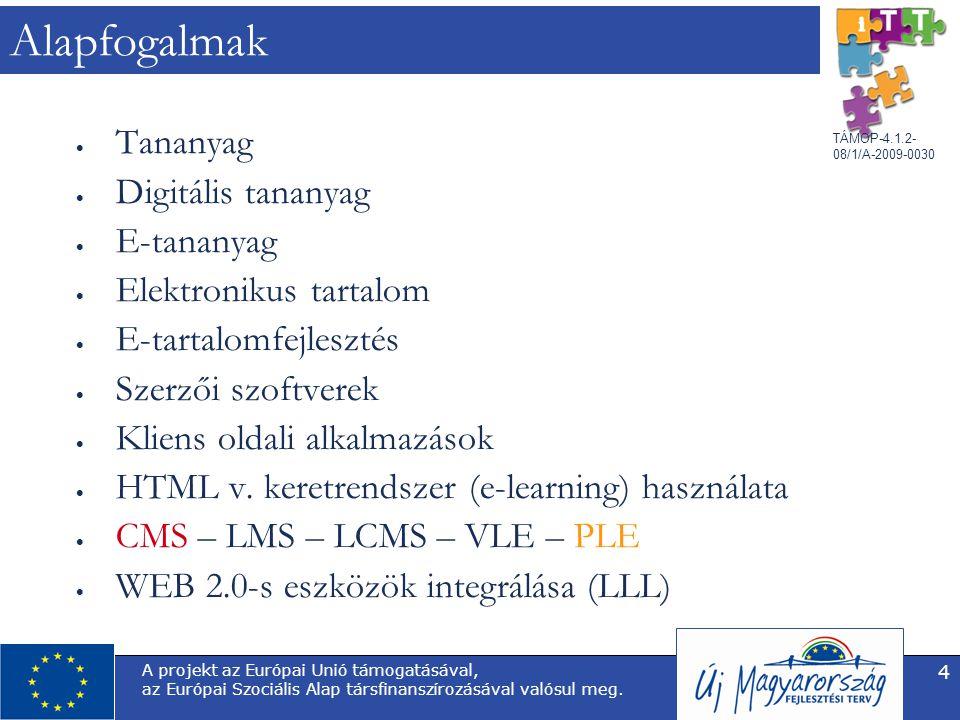 TÁMOP-4.1.2- 08/1/A-2009-0030 A projekt az Európai Unió támogatásával, az Európai Szociális Alap társfinanszírozásával valósul meg. 4 Alapfogalmak  T
