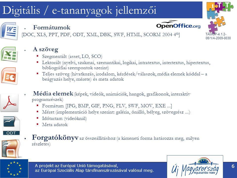 TÁMOP-4.1.2- 08/1/A-2009-0030 A projekt az Európai Unió támogatásával, az Európai Szociális Alap társfinanszírozásával valósul meg. 6 Digitális / e-ta