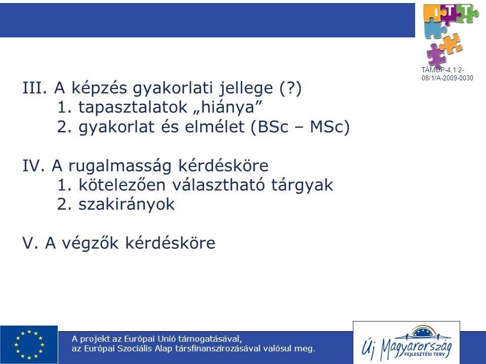 """TÁMOP-4.1.2- 08/1/A-2009-0030 III. A képzés gyakorlati jellege (?) 1. tapasztalatok """"hiánya"""" 2. gyakorlat és elmélet (BSc – MSc) IV. A rugalmasság kér"""