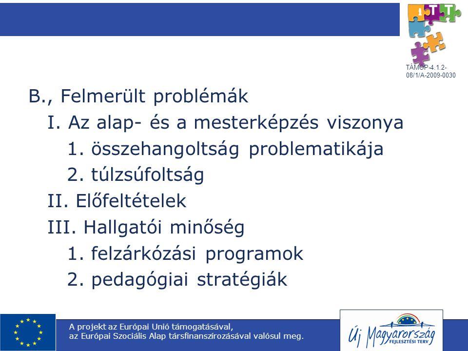 B., Felmerült problémák I. Az alap- és a mesterképzés viszonya 1. összehangoltság problematikája 2. túlzsúfoltság II. Előfeltételek III. Hallgatói min