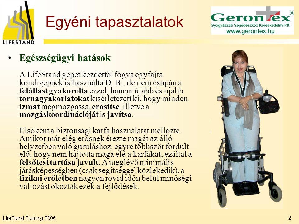 3 Egyéni tapasztalatok Egészségügyi hatások A LifeStand stabilitását kitapasztalva, újabb mozdulatsorokat talált ki a felhasználó.