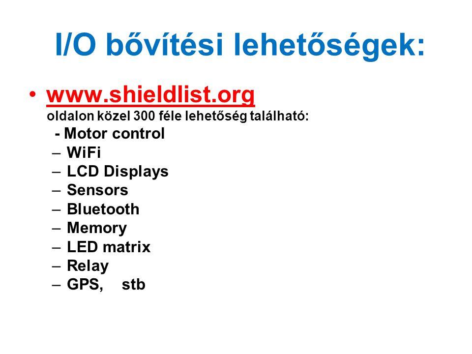 I/O bővítési lehetőségek: www.shieldlist.org oldalon közel 300 féle lehetőség található: - Motor control –WiFi –LCD Displays –Sensors –Bluetooth –Memo