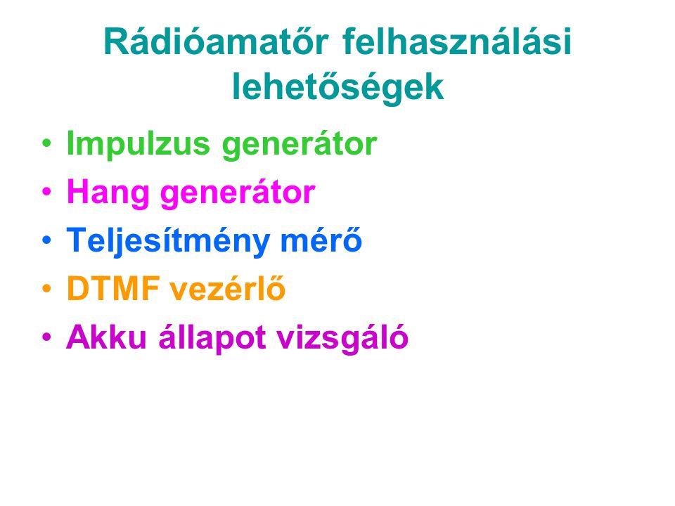 Rádióamatőr felhasználási lehetőségek Impulzus generátor Hang generátor Teljesítmény mérő DTMF vezérlő Akku állapot vizsgáló
