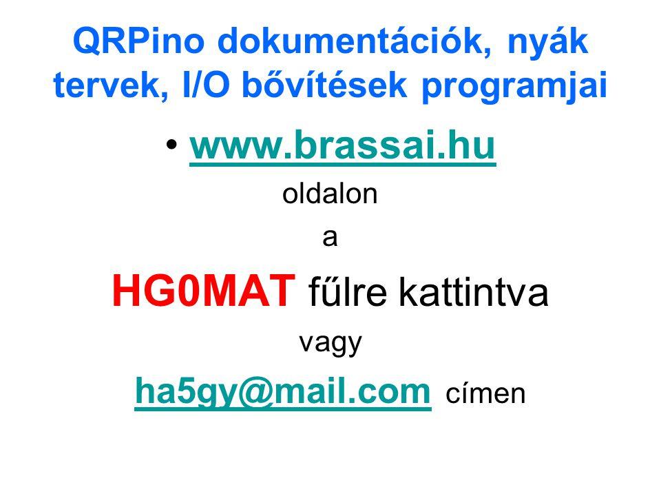 QRPino dokumentációk, nyák tervek, I/O bővítések programjai www.brassai.hu oldalon a HG0MAT fűlre kattintva vagy ha5gy@mail.comha5gy@mail.com címen