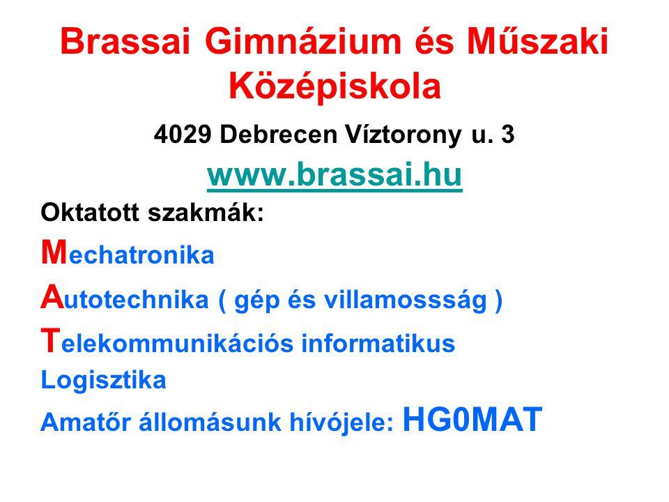 Brassai Gimnázium és Műszaki Középiskola 4029 Debrecen Víztorony u. 3 www.brassai.hu Oktatott szakmák: M echatronika A utotechnika ( gép és villamosss