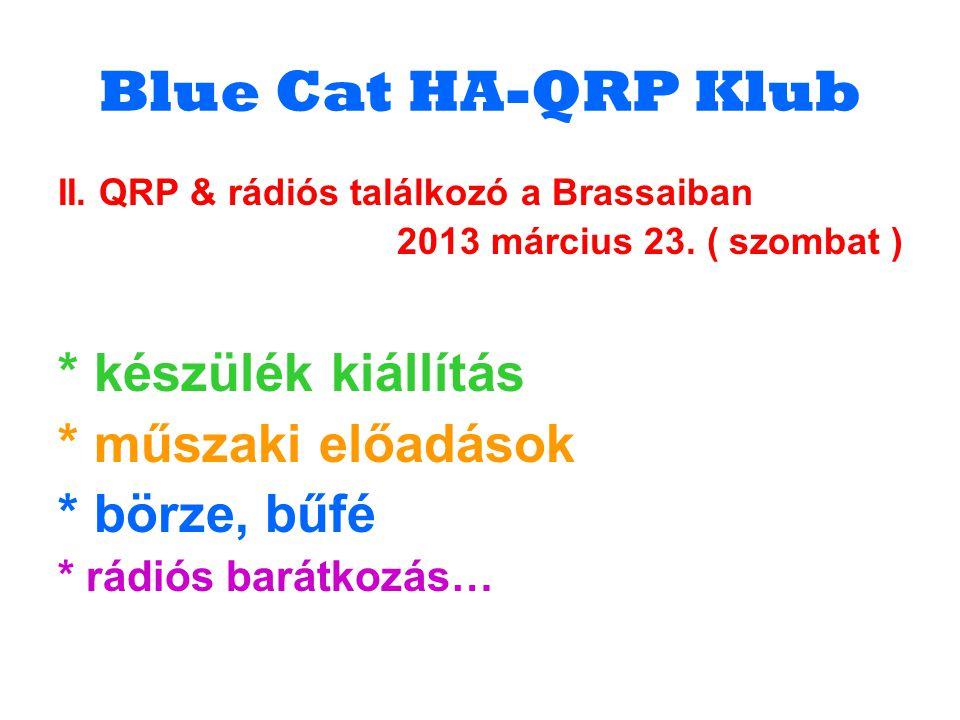 Blue Cat HA-QRP Klub II. QRP & rádiós találkozó a Brassaiban 2013 március 23. ( szombat ) * készülék kiállítás * műszaki előadások * börze, bűfé * rád