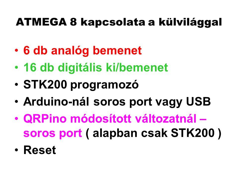 ATMEGA 8 kapcsolata a külvilággal 6 db analóg bemenet 16 db digitális ki/bemenet STK200 programozó Arduino-nál soros port vagy USB QRPino módosított v