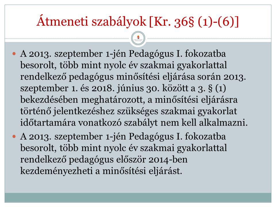 Átmeneti szabályok [Kr. 36§ (1)-(6)] A 2013. szeptember 1-jén Pedagógus I. fokozatba besorolt, több mint nyolc év szakmai gyakorlattal rendelkező peda