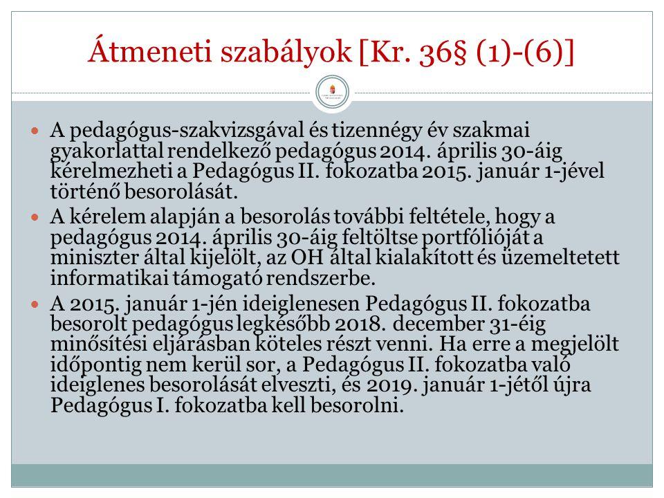 Átmeneti szabályok [Kr. 36§ (1)-(6)] A pedagógus-szakvizsgával és tizennégy év szakmai gyakorlattal rendelkező pedagógus 2014. április 30-áig kérelmez