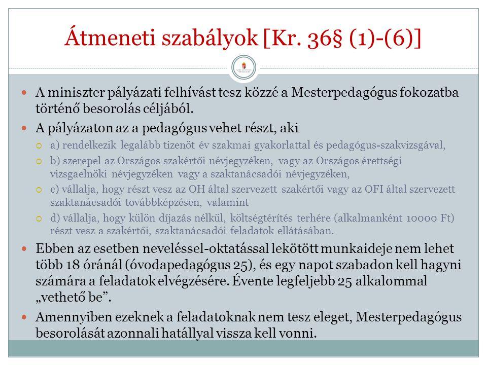Átmeneti szabályok [Kr. 36§ (1)-(6)] A miniszter pályázati felhívást tesz közzé a Mesterpedagógus fokozatba történő besorolás céljából. A pályázaton a