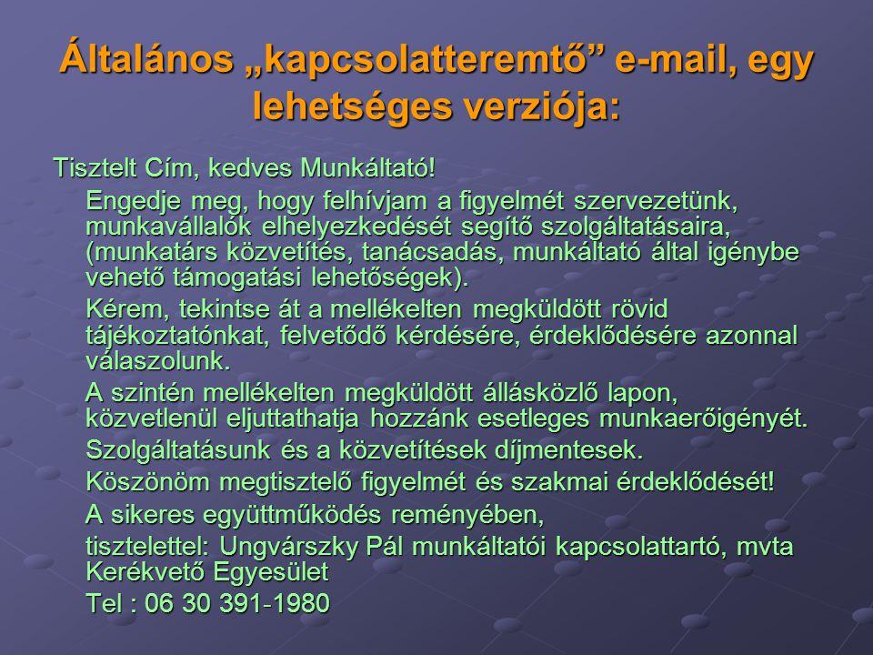 """Általános """"kapcsolatteremtő"""" e-mail, egy lehetséges verziója: Tisztelt Cím, kedves Munkáltató! Engedje meg, hogy felhívjam a figyelmét szervezetünk, m"""