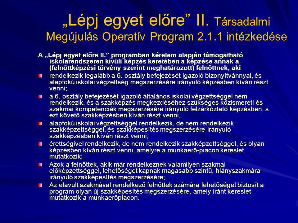 """""""Lépj egyet előre"""" II. Társadalmi Megújulás Operatív Program 2.1.1 intézkedése A """"Lépj egyet előre II."""" programban kérelem alapján támogatható iskolar"""