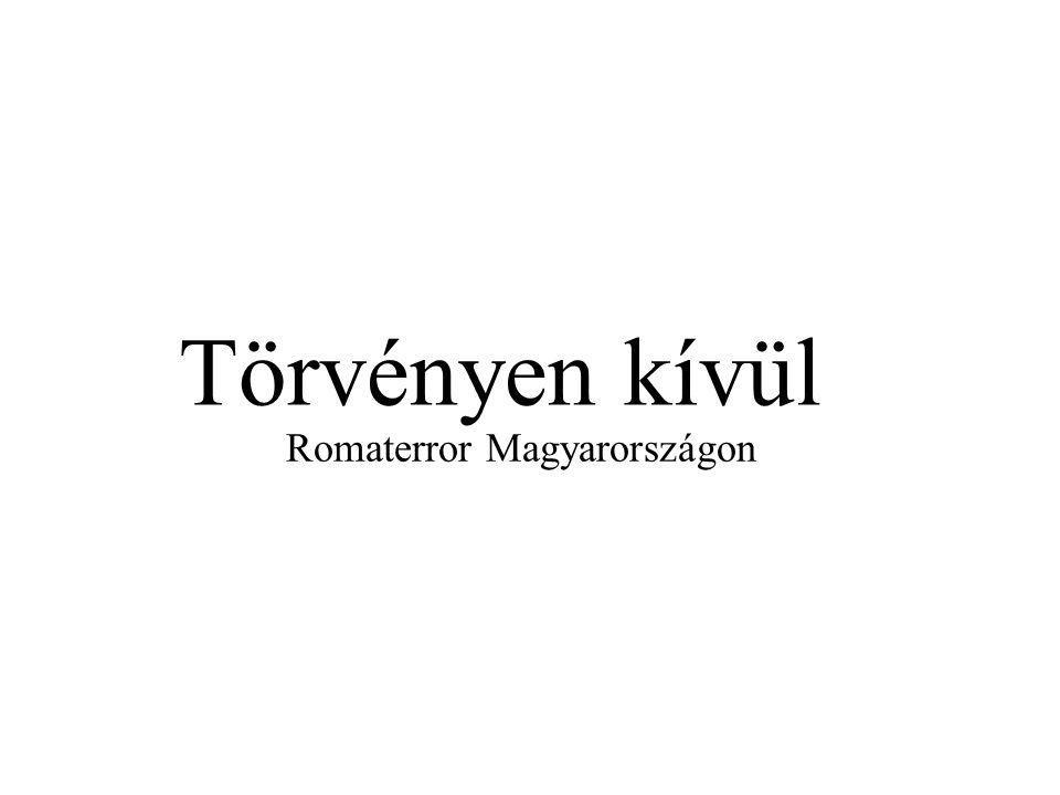 Romaterror Magyarországon Törvényen kívül