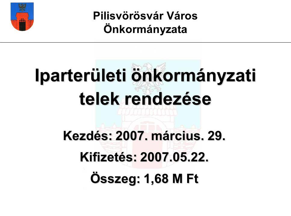 Pilisvörösvár Város Önkormányzata Iparterületi önkormányzati telek rendezése Kezdés: 2007.