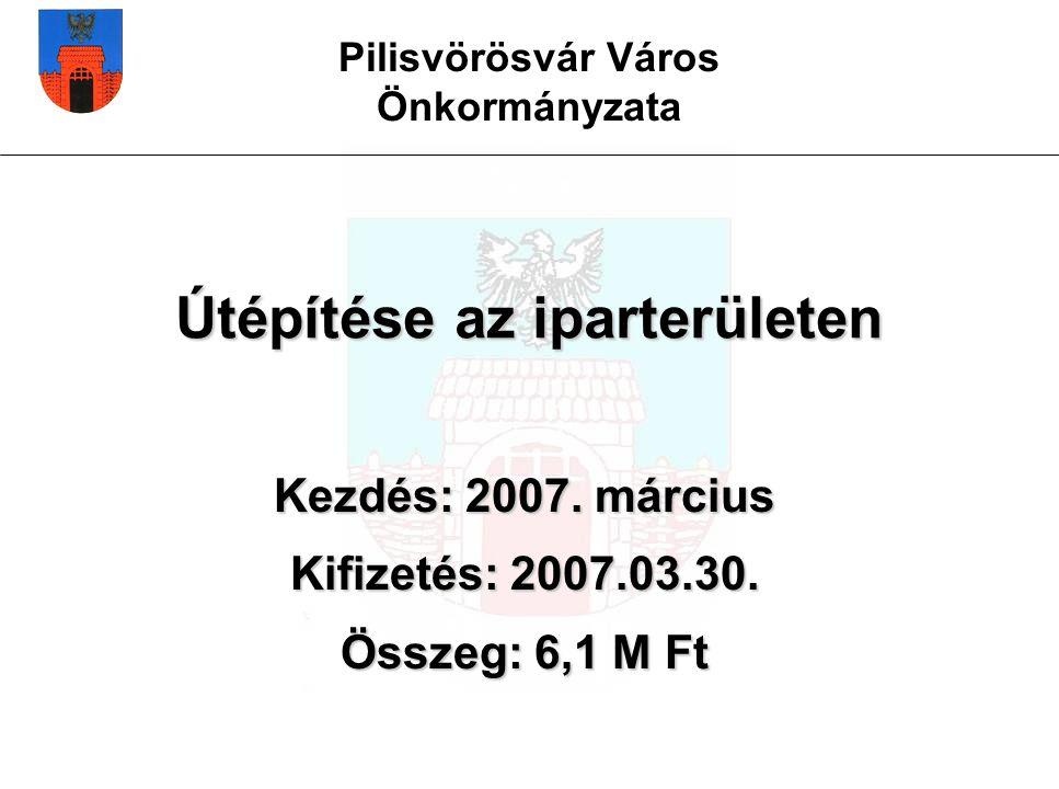 Pilisvörösvár Város Önkormányzata Útépítése az iparterületen Kezdés: 2007.