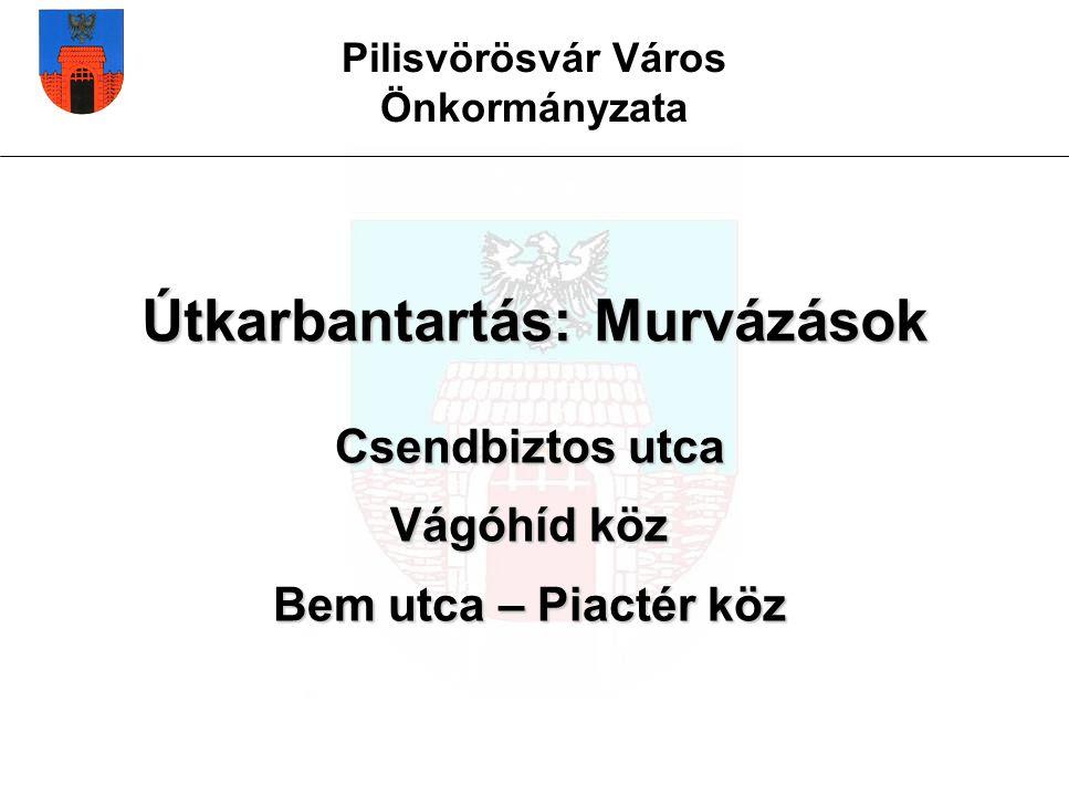 Pilisvörösvár Város Önkormányzata Útkarbantartás: Murvázások Csendbiztos utca Vágóhíd köz Bem utca – Piactér köz