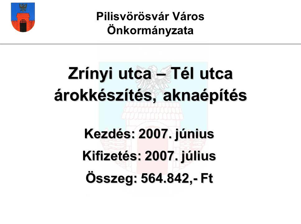 Pilisvörösvár Város Önkormányzata Zrínyi utca – Tél utca árokkészítés, aknaépítés Kezdés: 2007.