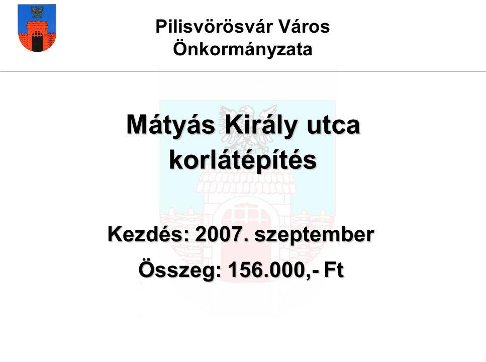 Pilisvörösvár Város Önkormányzata Mátyás Király utca korlátépítés Kezdés: 2007.